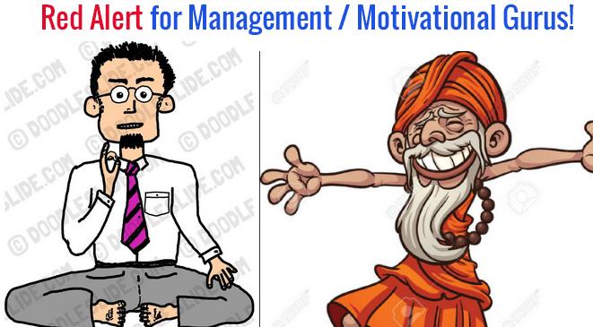 Red Alert for Management / Motivational Gurus!