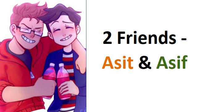 2 Friends – Asit & Asif – A short poem cum story