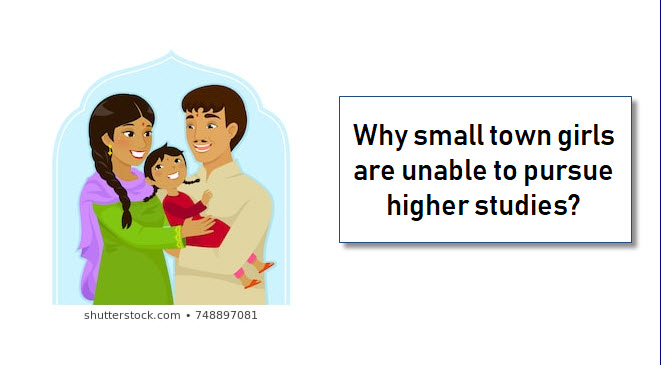 Why small town girls are unable to pursue higher studies?