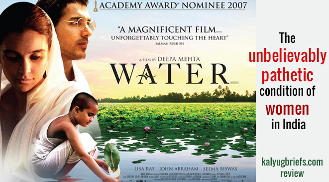 Film Water – On the horrific condition of women in India!