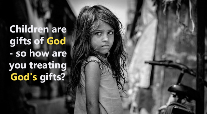 Children are gifts of God – so how are you treating God's gifts?