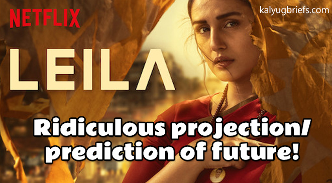 Leila – Netflix Serial – Ridiculous projection/ prediction of future!