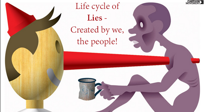 Life cycle of Lies – Created by we, the people!