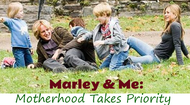 Marley & Me:  Motherhood Takes Priority