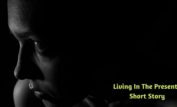 Living In The Present – Short Story@Kalyug Briefs