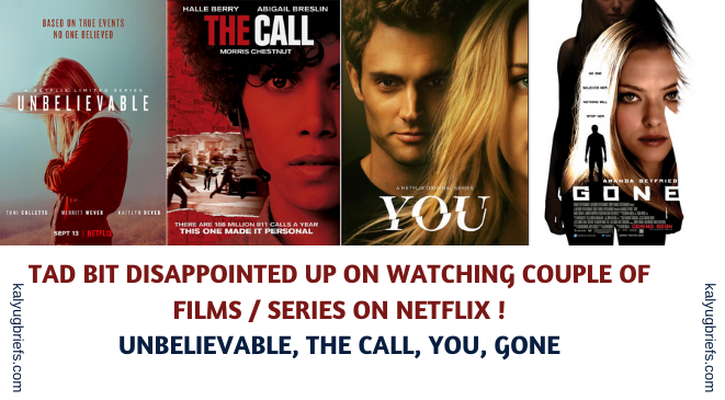 Tad bit disappointed up on watching couple of films / series on Netflix !