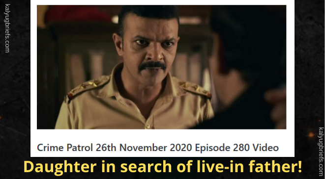 Daughter in search of live-in father!- Crime Patrol @26th Nov, 2020