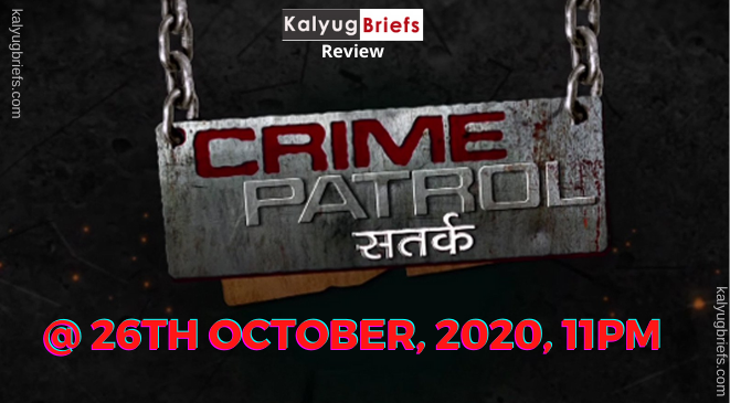 CP (Crime Patrol) @26th October, 2020, 11pm